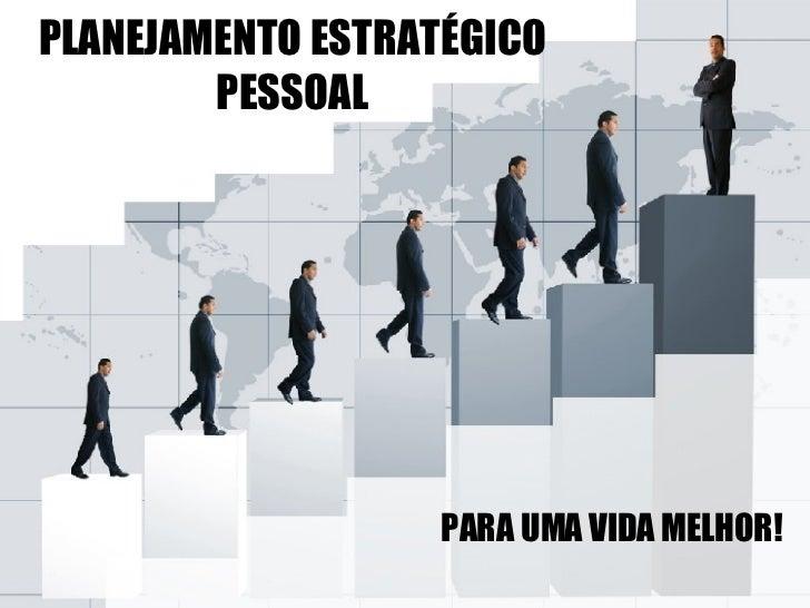 PLANEJAMENTO ESTRATÉGICO PESSOAL PARA UMA VIDA MELHOR!