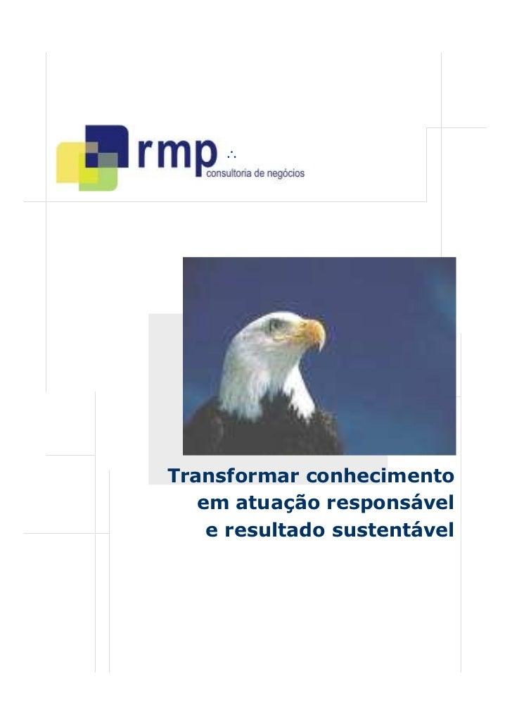 ∴     Transformar conhecimento    em atuação responsável     e resultado sustentável