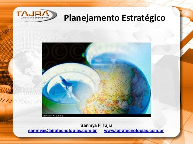Planejamento Estratégico Sanmya F. Tajra sanmya@tajratecnologias.com.br www.tajratecnologias.com.br