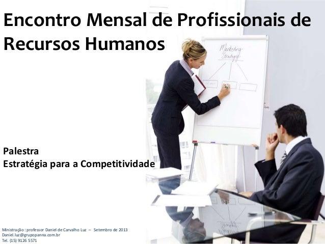 Palestra Estratégia para a Competitividade Encontro Mensal de Profissionais de Recursos Humanos Ministração : professor Da...