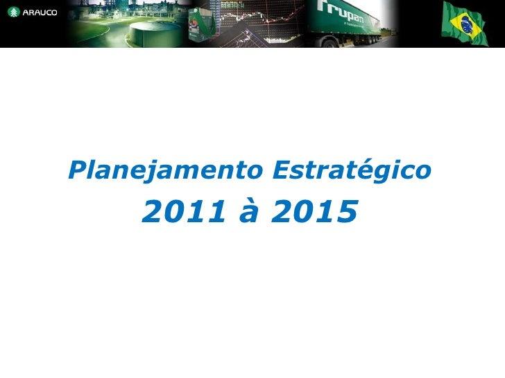 Planejamento Estratégico    2011 à 2015