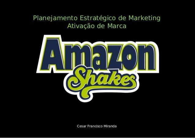 Planejamento Estratégico de Marketing Ativação de Marca Cesar Francisco Miranda