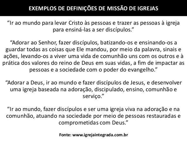 """EXEMPLOS DE DEFINIÇÕES DE MISSÃO DE IGREJAS """"Ir ao mundo para levar Cristo às pessoas e trazer as pessoas à igreja para en..."""