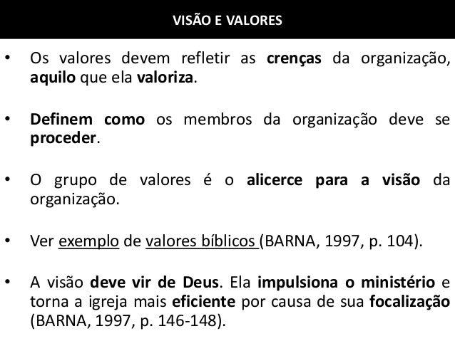 VISÃO E VALORES • Os valores devem refletir as crenças da organização, aquilo que ela valoriza. • Definem como os membros ...