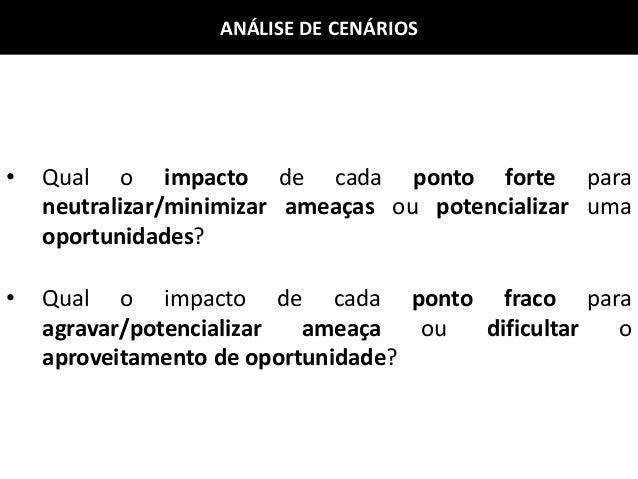 ANÁLISE DE CENÁRIOS • Qual o impacto de cada ponto forte para neutralizar/minimizar ameaças ou potencializar uma oportunid...