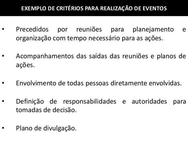 EXEMPLO DE CRITÉRIOS PARA REALIZAÇÃO DE EVENTOS • Precedidos por reuniões para planejamento e organização com tempo necess...