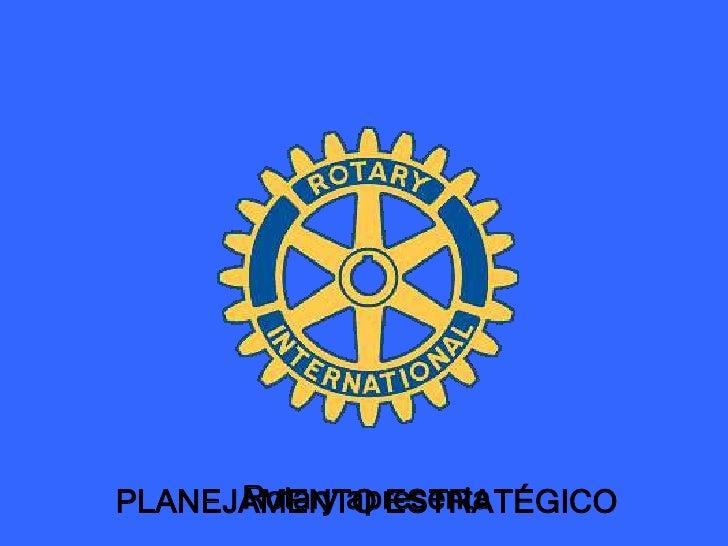 PLANEJAMENTO ESTRATÉGICO<br />Rotary apresenta<br />