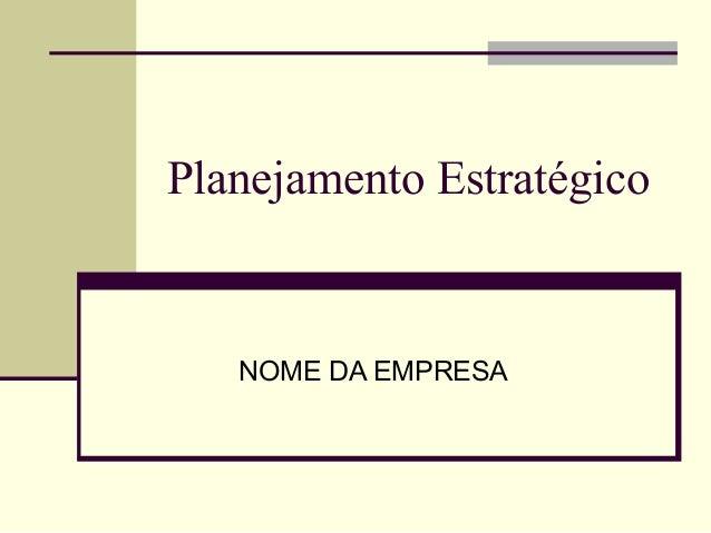 Planejamento Estratégico NOME DA EMPRESA