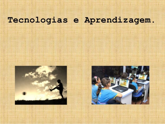 Tecnologias e Aprendizagem.