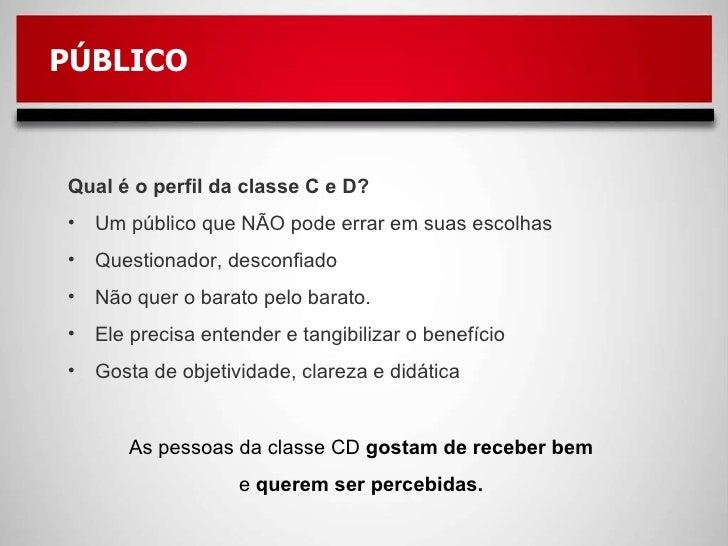 PÚBLICO <ul><li>Qual é o perfil da classe C e D? </li></ul><ul><li>Um público que NÃO pode errar em suas escolhas </li></u...