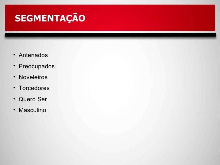 SEGMENTAÇÃO <ul><li>Antenados </li></ul><ul><li>Preocupados </li></ul><ul><li>Noveleiros </li></ul><ul><li>Torcedores </li...