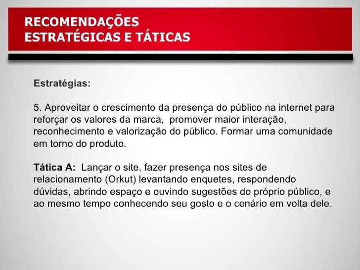 RECOMENDAÇÕES  ESTRATÉGICAS E TÁTICAS Estratégias: 5. Aproveitar o crescimento da presença do público na internet para ref...