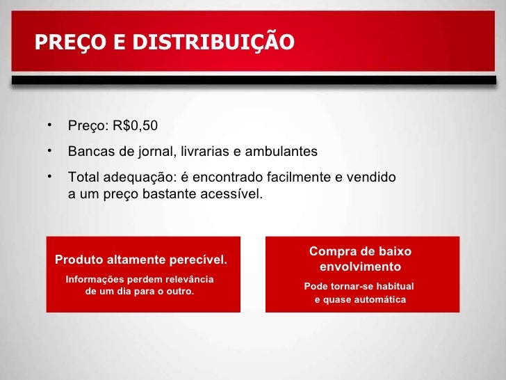 <ul><li>Preço: R$0,50 </li></ul><ul><li>Bancas de jornal, livrarias e ambulantes </li></ul><ul><li>Total adequação: é enco...