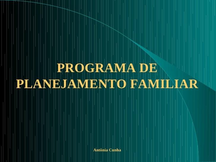 PROGRAMA DEPLANEJAMENTO FAMILIAR        Antônia Cunha