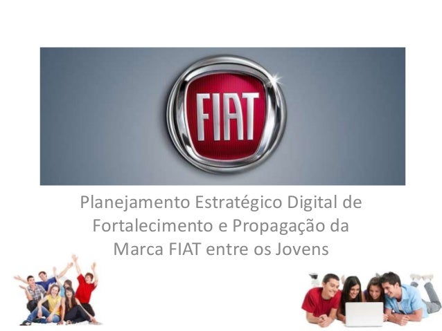 Planejamento Estratégico Digital de Fortalecimento e Propagação da Marca FIAT entre os Jovens