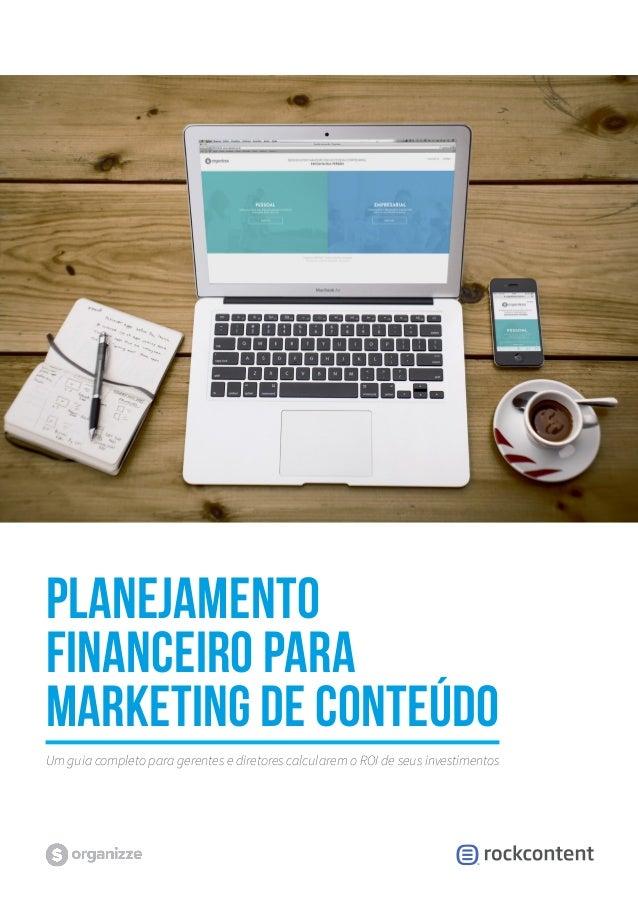 PLANEJAMENTO FINANCEIRO PARA MARKETING DE CONTEÚDO Um guia completo para gerentes e diretores calcularem o ROI de seus inv...