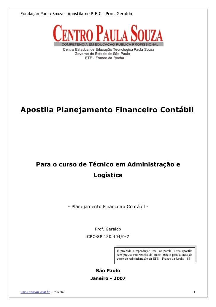 Fundação Paula Souza – Apostila de P.F.C – Prof. GeraldoApostila Planejamento Financeiro Contábil         Para o curso de ...