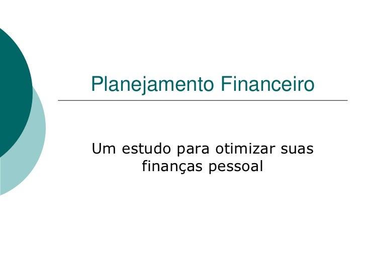 Planejamento FinanceiroUm estudo para otimizar suas      finanças pessoal