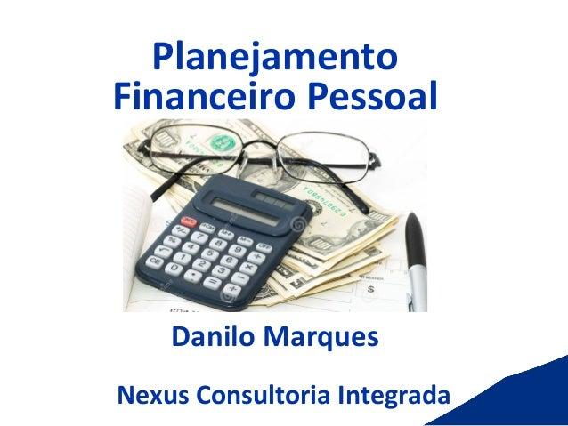 Planejamento   Financeiro  Pessoal                  Danilo  Marques              Nexus  Cons...