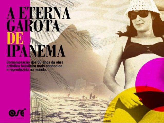 """_Comemorar e festejar os 50 anos do     maior ícone internacional da arte           brasileira, a música """"Garota       de ..."""
