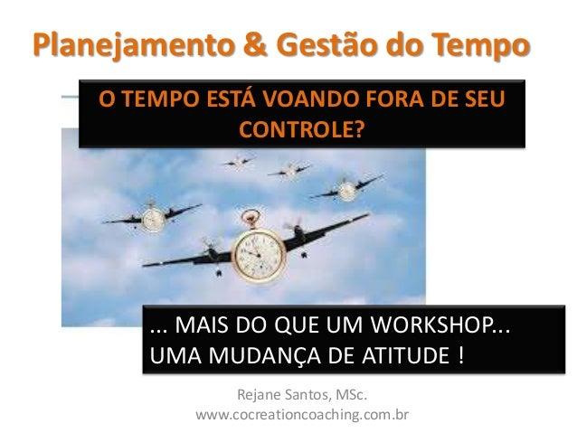 Planejamento & Gestão do Tempo    O TEMPO ESTÁ VOANDO FORA DE SEU               CONTROLE?       ... MAIS DO QUE UM WORKSHO...