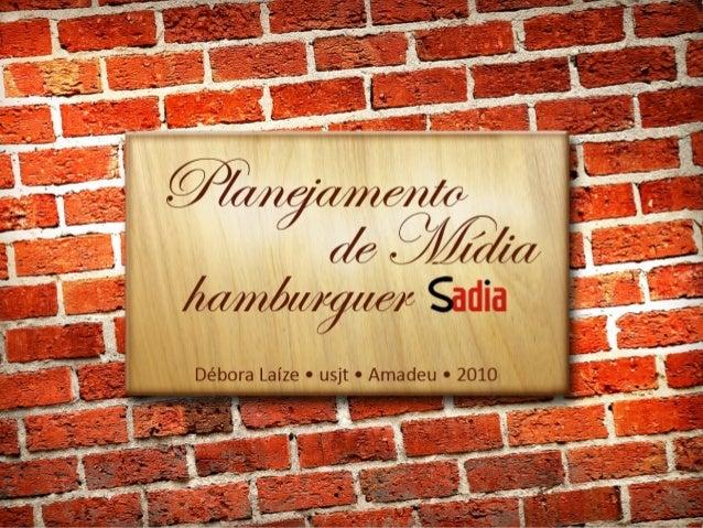 PRODUTO PRODUTO: Hamburguer Sadia PREÇO : R$6,50 a R$9,00 PRAÇA: São Paulo USO: carne triturada e compactada em rodelas pa...