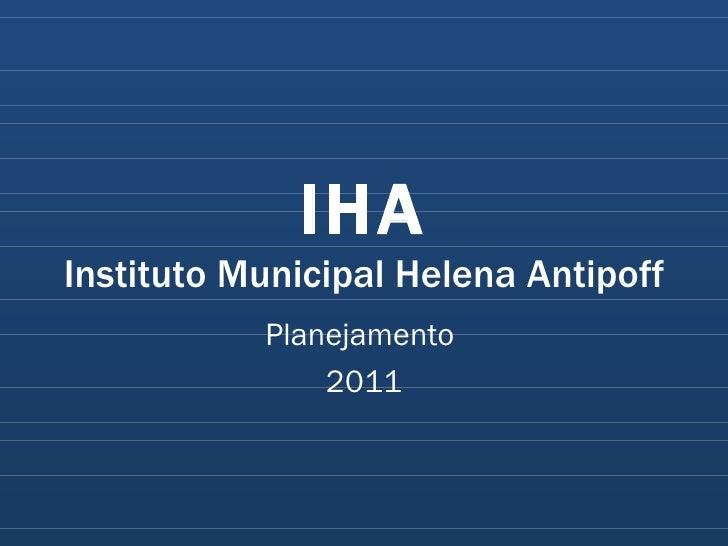 IHA Instituto Municipal Helena Antipoff Planejamento  2011