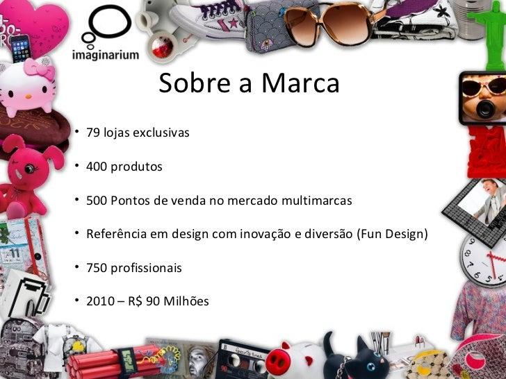 Sobre a Marca <ul><li>79 lojas exclusivas </li></ul><ul><li>400 produtos </li></ul><ul><li>500 Pontos de venda no mercado ...