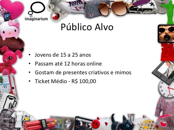 Público Alvo <ul><li>Jovens de 15 a 25 anos </li></ul><ul><li>Passam até 12 horas online </li></ul><ul><li>Gostam de prese...