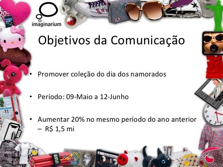 Objetivos da Comunicação <ul><li>Promover coleção do dia dos namorados </li></ul><ul><li>Período: 09-Maio a 12-Junho </li>...