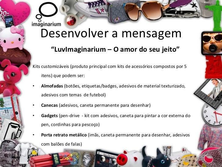 """Desenvolver a mensagem <ul><li>"""" LuvImaginarium – O amor do seu jeito"""" </li></ul><ul><li>Kits customizáveis (produto princ..."""
