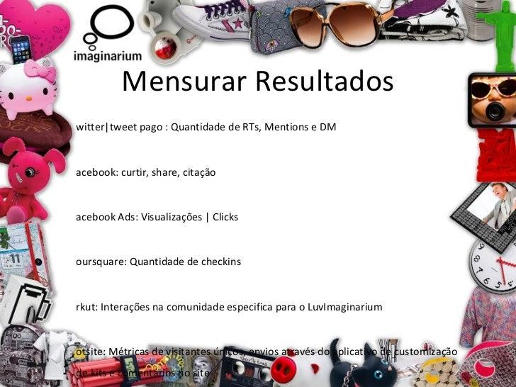 Mensurar Resultados <ul><li>Twitter|tweet pago : Quantidade de RTs, Mentions e DM </li></ul><ul><li>Facebook: curtir, shar...