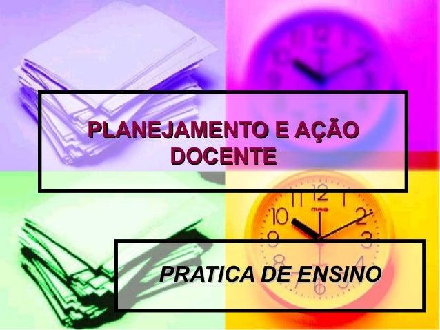 PPLLAANNEEJJAAMMEENNTTOO EE AAÇÇÃÃOO  DDOOCCEENNTTEE  PPRRAATTIICCAA DDEE EENNSSIINNOO