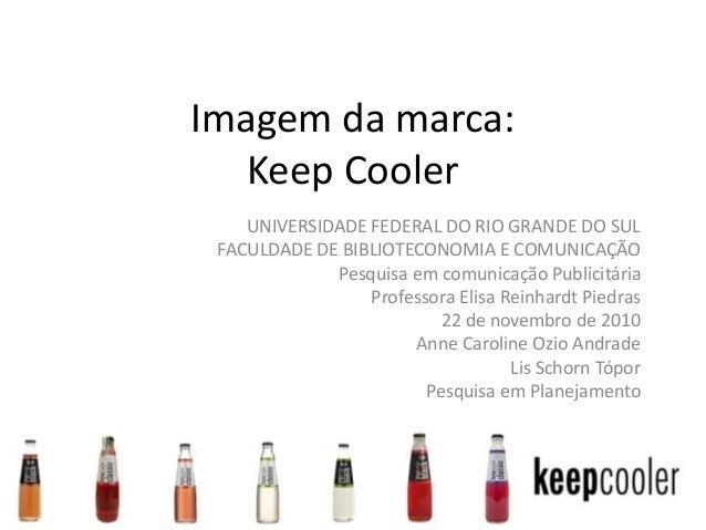 Imagem da marca: Keep Cooler UNIVERSIDADE FEDERAL DO RIO GRANDE DO SUL FACULDADE DE BIBLIOTECONOMIA E COMUNICAÇÃO Pesquisa...