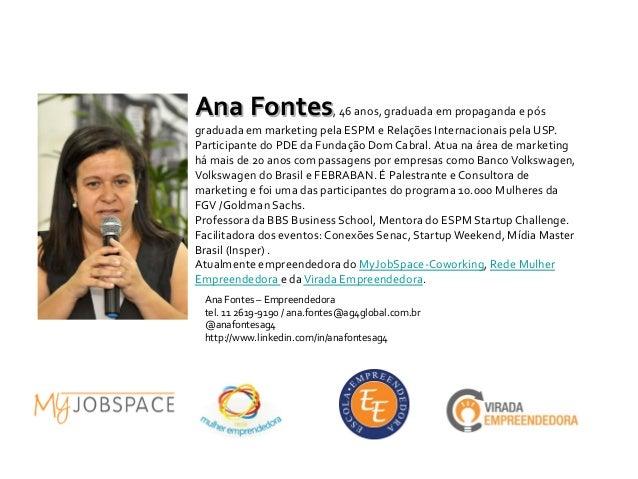 Ana Fontes, 46 anos, graduada em propaganda e pós graduada em marketing pela ESPM e Relações Internacionais pela USP. Part...