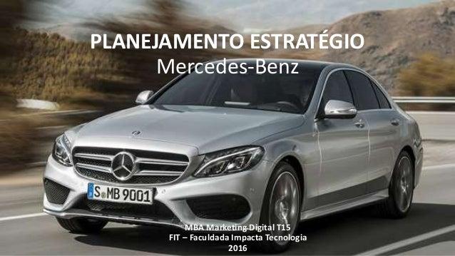 PLANEJAMENTO ESTRATÉGIO Mercedes-Benz MBA Marketing Digital T15 FIT – Faculdada Impacta Tecnologia 2016