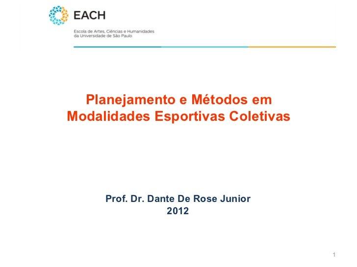 Planejamento e Métodos emModalidades Esportivas Coletivas     Prof. Dr. Dante De Rose Junior                  2012        ...