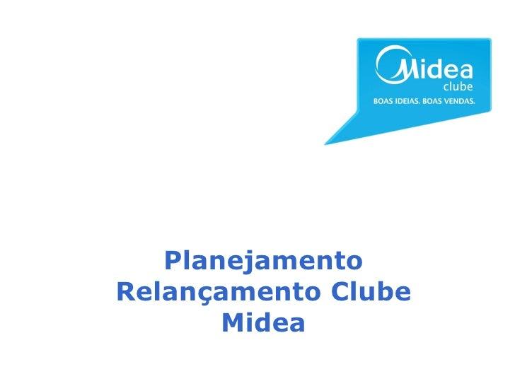 Clube Planejamento Relançamento Clube Midea