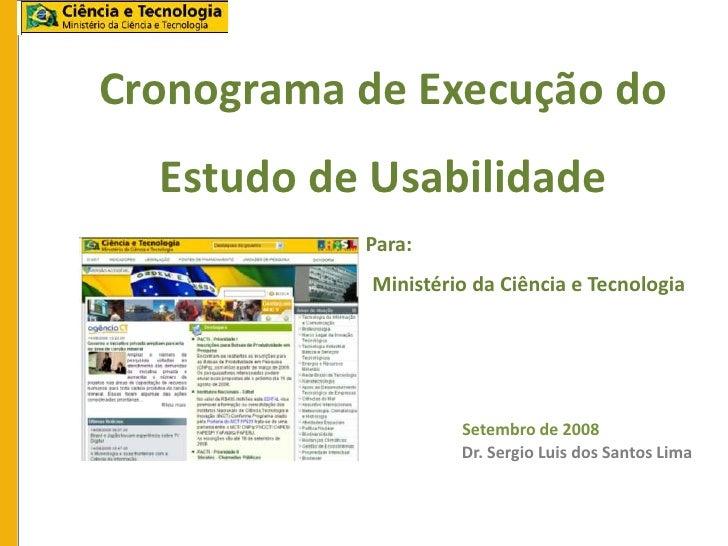 Cronograma de Execução do  Estudo de Usabilidade           Para:            Ministério da Ciência e Tecnologia            ...