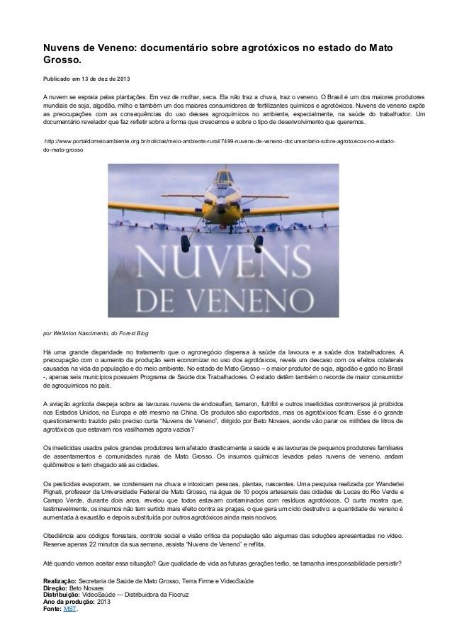 Nuvens de Veneno: documentário sobre agrotóxicos no estado do Mato Grosso. Publicado em 13 de dez de 2013 A nuvem se espra...