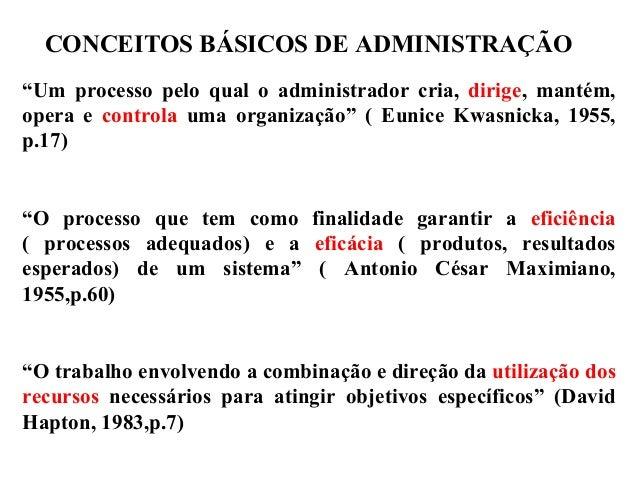 """CONCEITOS BÁSICOS DE ADMINISTRAÇÃO """"Um processo pelo qual o administrador cria, dirige, mantém, opera e controla uma organ..."""