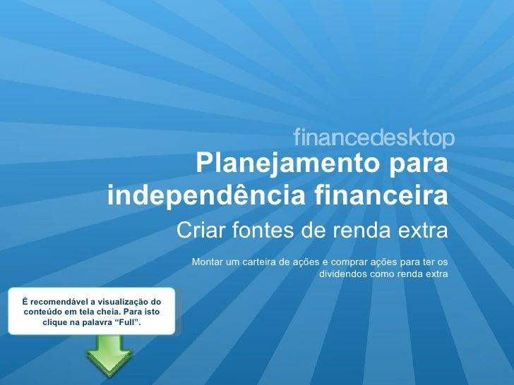Planejamento para independência financeira <ul><li>Criar fontes de renda extra </li></ul>Montar um carteira de ações e com...