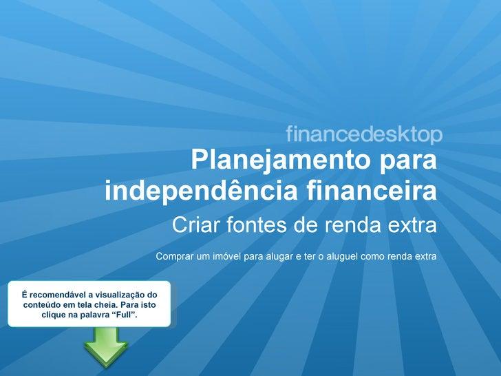 Planejamento para independência financeira <ul><li>Criar fontes de renda extra </li></ul>Comprar um imóvel para alugar e t...