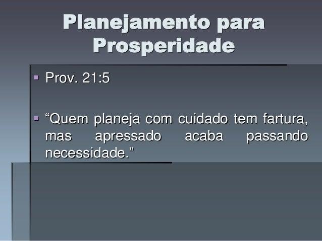 """Planejamento para Prosperidade  Prov. 21:5   """"Quem planeja com cuidado tem fartura, mas apressado acaba passando necessi..."""