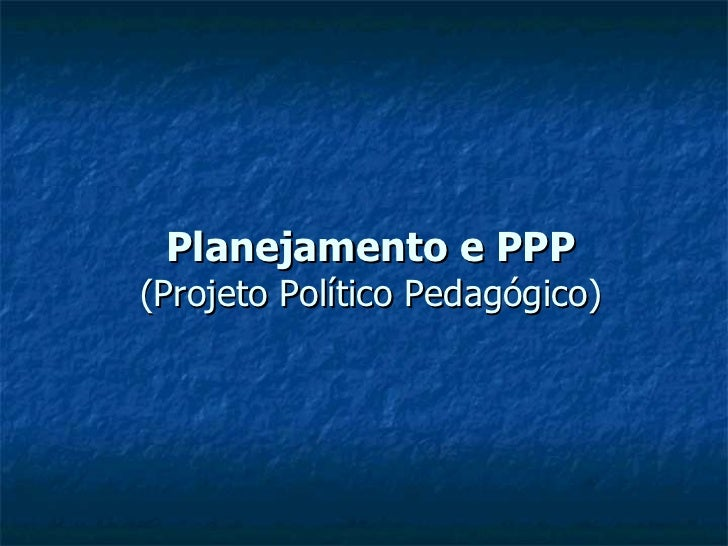 Planejamento e PPP (Projeto Político Pedagógico)