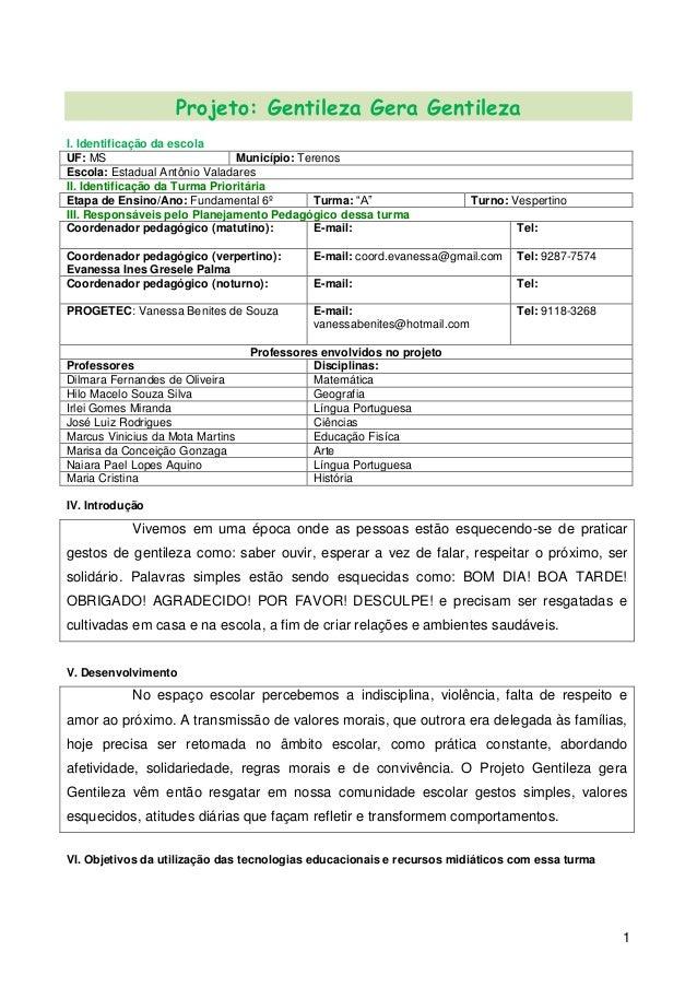 1 Projeto: Gentileza Gera Gentileza I. Identificação da escola UF: MS Município: Terenos Escola: Estadual Antônio Valadare...