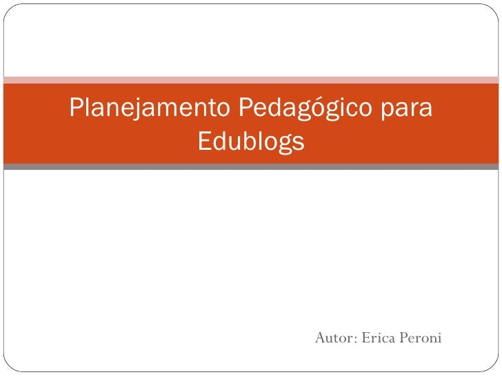 Autor: Erica Peroni Planejamento Pedagógico para Edublogs