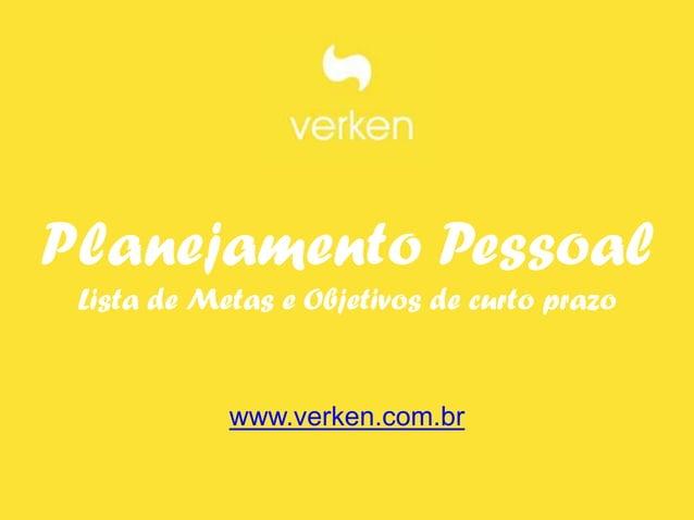 Planejamento Pessoal Lista de Metas e Objetivos de curto prazo            www.verken.com.br