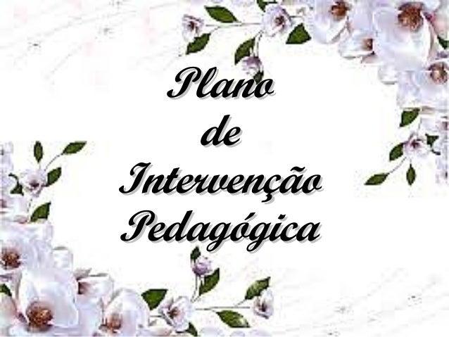 PlanoPlano dede IntervençãoIntervenção PedagógicaPedagógica