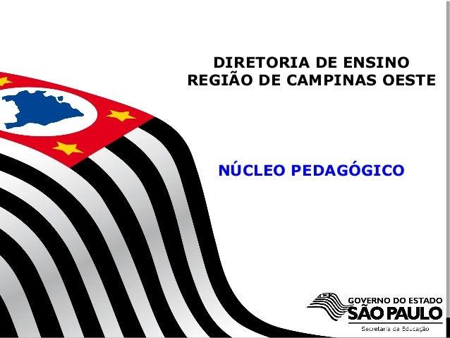 DIRETORIA DE ENSINOREGIÃO DE CAMPINAS OESTE         NÚCLEO PEDAGÓGICO     SECRETARIA DA EDUCAÇÃO                          ...